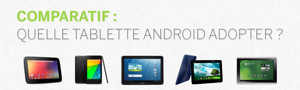 Comparatif quelle tablette android adopter frandroid - Choix tablette 10 pouces ...