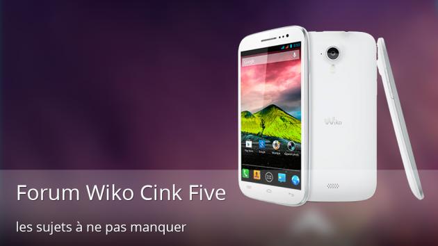 Forum-Wiko-Cink-Five-les-sujets-à-ne-pas-manquer
