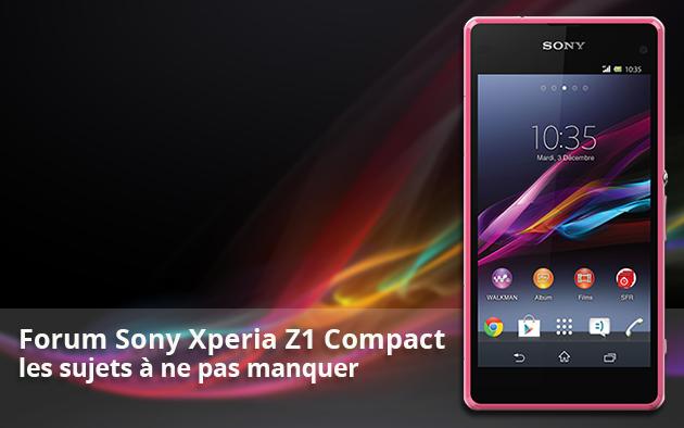 Forum Sony Xperia Z1 Compact : les sujets a ne pas manquer...