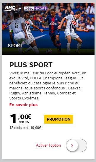 L'option « Plus Sport », habituellement à 19 euros par mois et comprenant RMC Sport et BeIN Sports est temporairement à 1 euro par mois pendant 12 mois.