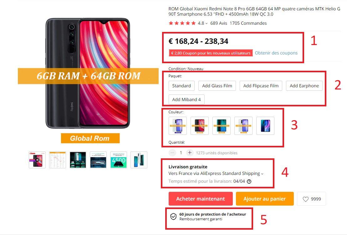 Voici une fiche produit sur AliExpress.1. La fourchette de prix va du prix de base du smartphone sans option, au prix le plus élevé du smartphone avec des accessoires2. Le Paquet définit le prix du smartphone. On peut y ajouter des accessoires en plus ou non3. La Couleur, qui fait aussi varier le prix, permet de choisir le coloris et la version du smartphone4. Le prix et le délai de la livraison sont affichés ici5. Le remboursement garanti permet de s'assurer que l'on peut-être remboursé intégralement en cas de litige avec l'acheteur